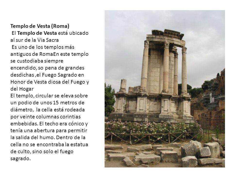 Templo de Vesta (Roma) El Templo de Vesta está ubicado al sur de la Via Sacra