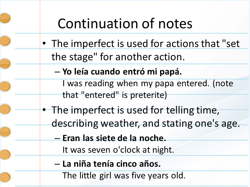 Continuation of notes The imperfect is used for actions that set the stage for another action.