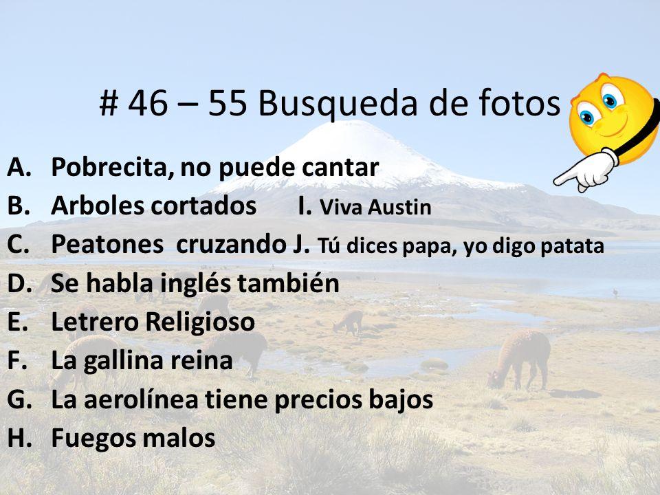 # 46 – 55 Busqueda de fotos Pobrecita, no puede cantar