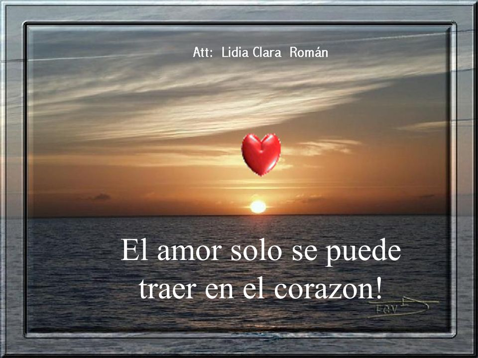 El amor solo se puede traer en el corazon!