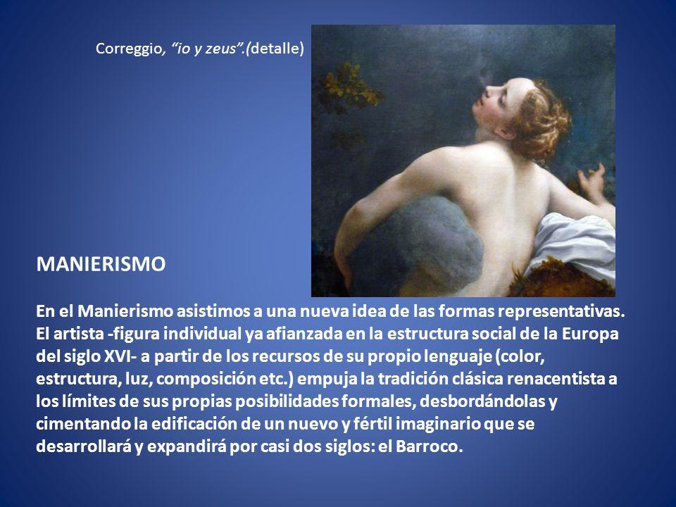Correggio, io y zeus .(detalle) MANIERISMO En el Manierismo asistimos a una nueva idea de las formas representativas.