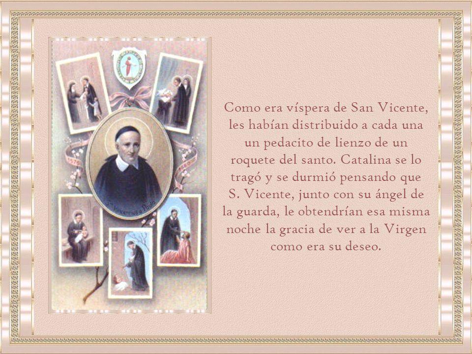 Como era víspera de San Vicente, les habían distribuido a cada una un pedacito de lienzo de un roquete del santo. Catalina se lo tragó y se durmió pensando que