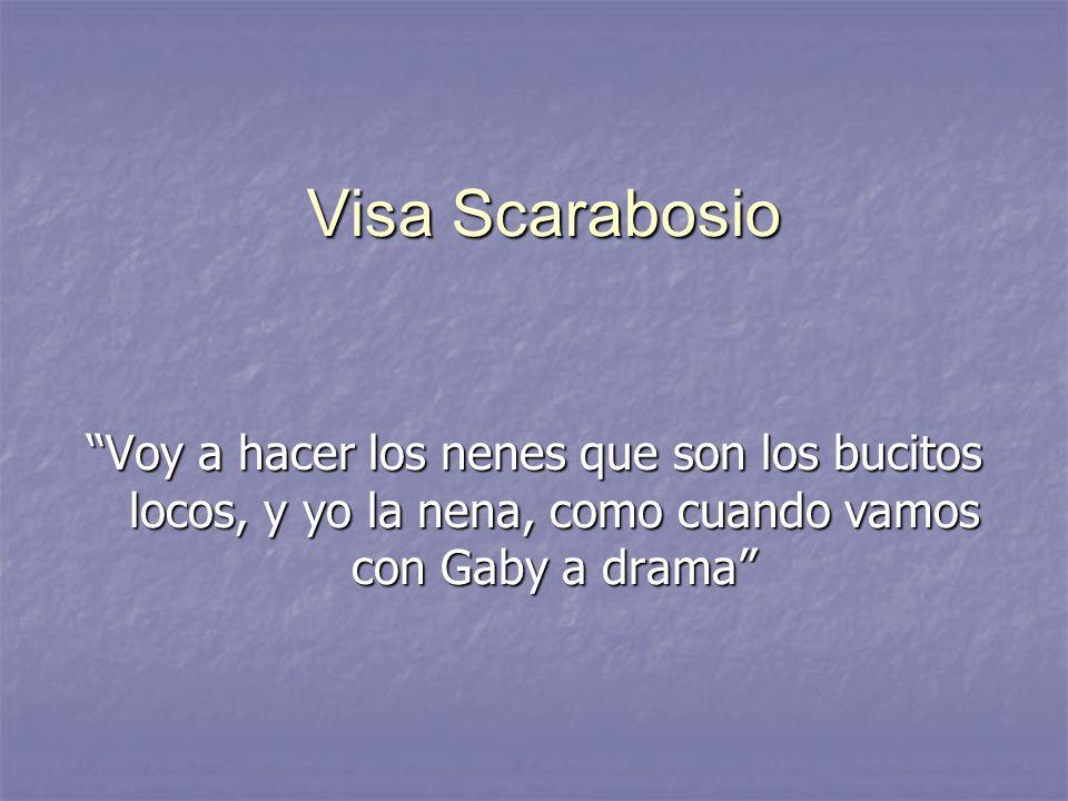 Visa Scarabosio Voy a hacer los nenes que son los bucitos locos, y yo la nena, como cuando vamos con Gaby a drama