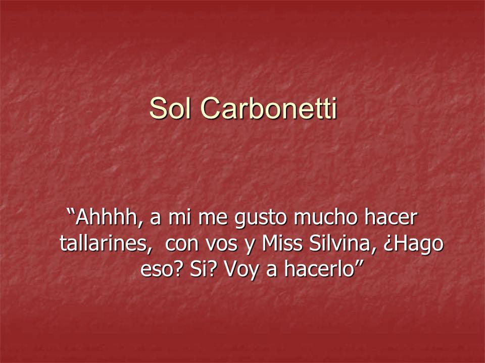 Sol Carbonetti Ahhhh, a mi me gusto mucho hacer tallarines, con vos y Miss Silvina, ¿Hago eso.