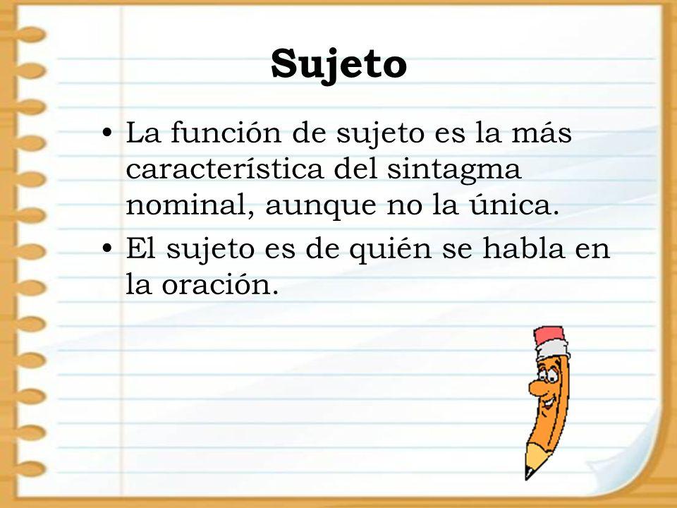 Sujeto La función de sujeto es la más característica del sintagma nominal, aunque no la única.