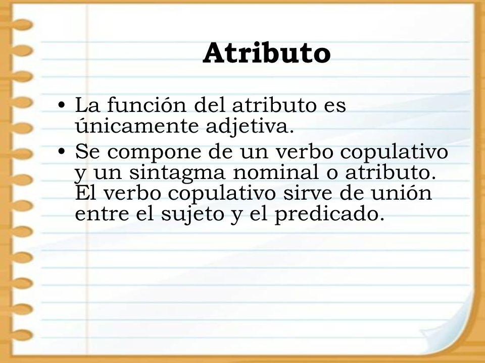 Atributo La función del atributo es únicamente adjetiva.