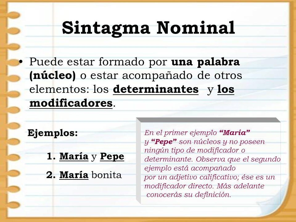 Sintagma Nominal Puede estar formado por una palabra (núcleo) o estar acompañado de otros elementos: los determinantes y los modificadores.