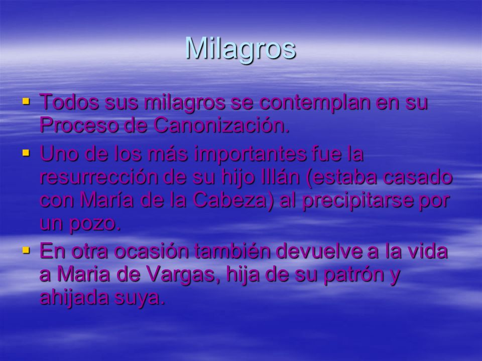 MilagrosTodos sus milagros se contemplan en su Proceso de Canonización.