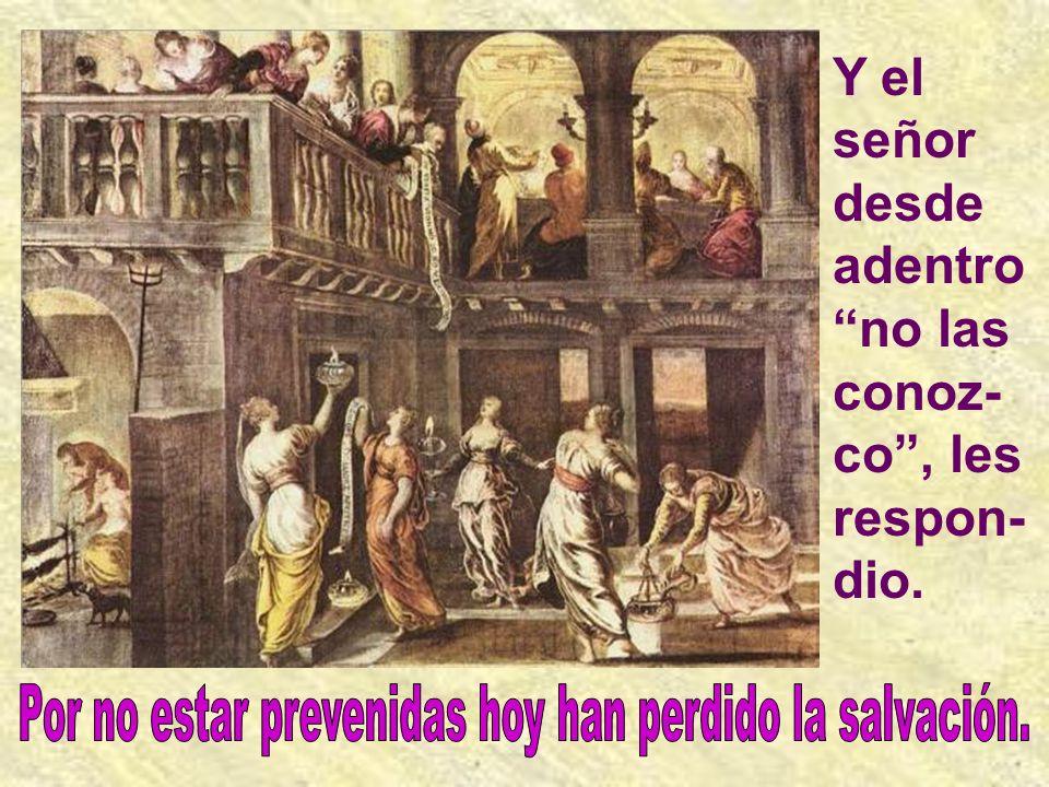 Por no estar prevenidas hoy han perdido la salvación.