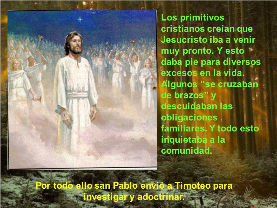 Por todo ello san Pablo envió a Timoteo para investigar y adoctrinar.