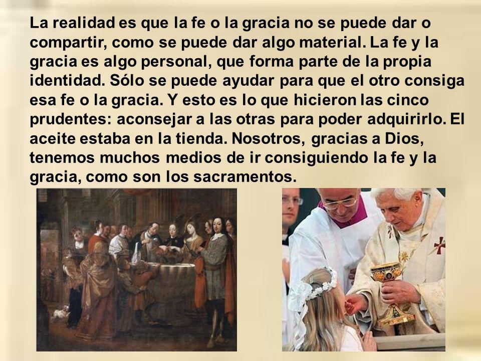 La realidad es que la fe o la gracia no se puede dar o compartir, como se puede dar algo material.