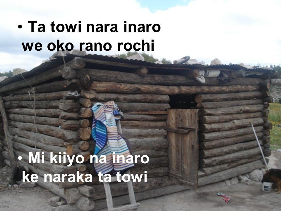 Ta towi nara inaro we oko rano rochi Mi kiiyo na inaro ke naraka ta towi