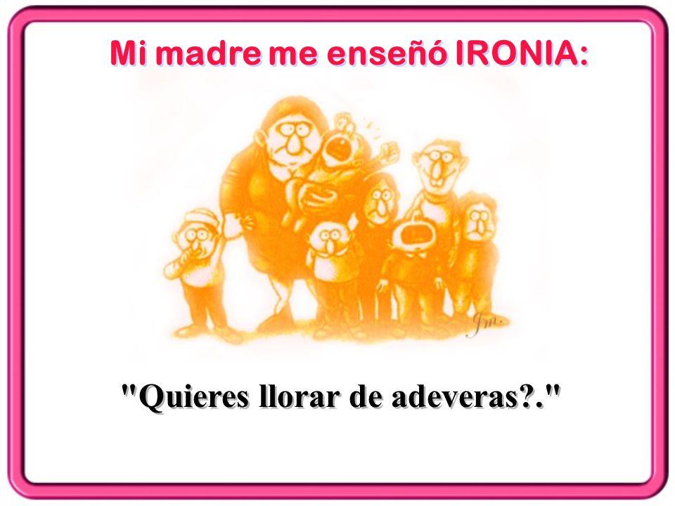 Mi madre me enseñó IRONIA: