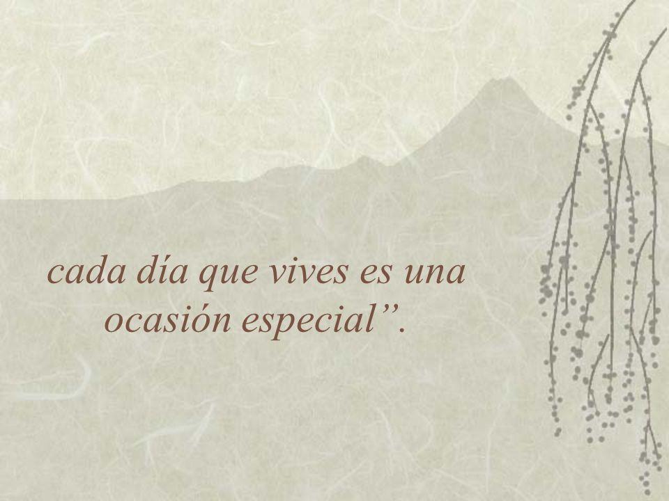 cada día que vives es una ocasión especial .