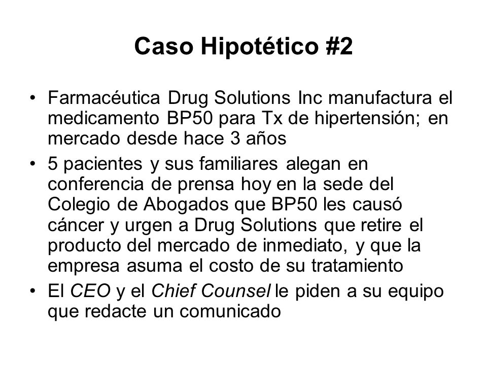 Caso Hipotético #2 Farmacéutica Drug Solutions Inc manufactura el medicamento BP50 para Tx de hipertensión; en mercado desde hace 3 años.