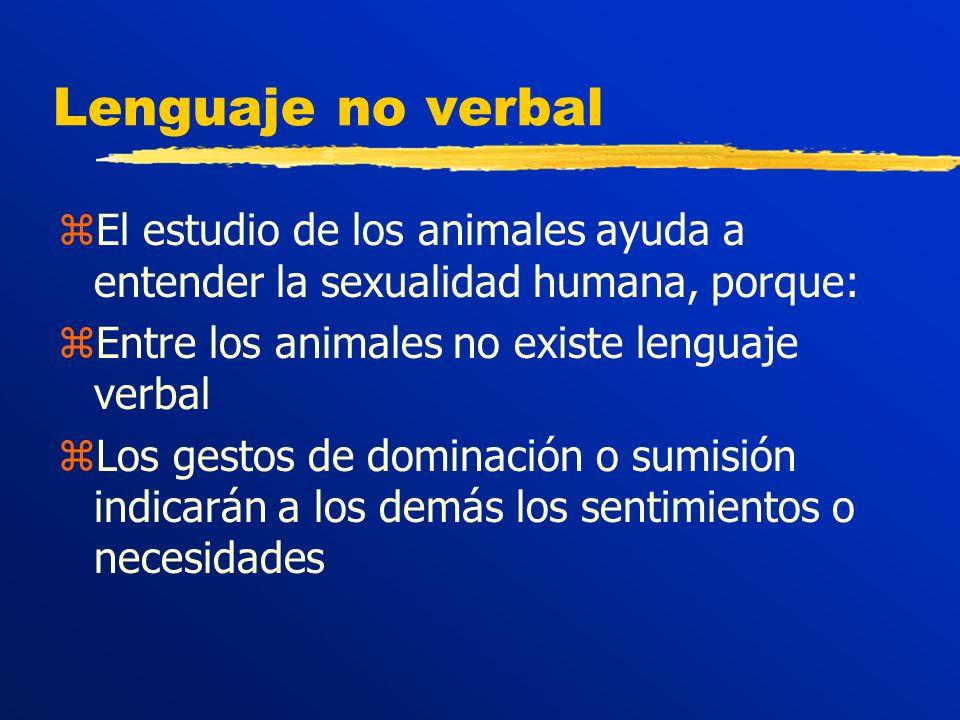 Lenguaje no verbal El estudio de los animales ayuda a entender la sexualidad humana, porque: Entre los animales no existe lenguaje verbal.