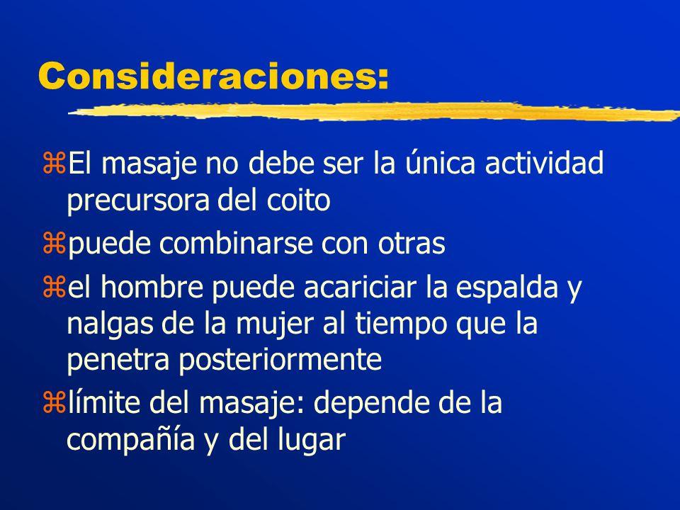 Consideraciones: El masaje no debe ser la única actividad precursora del coito. puede combinarse con otras.