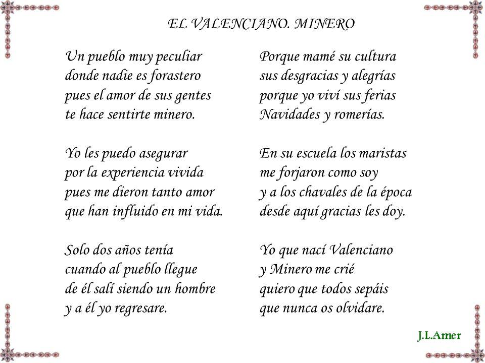 EL VALENCIANO. MINERO Un pueblo muy peculiar. donde nadie es forastero. pues el amor de sus gentes.