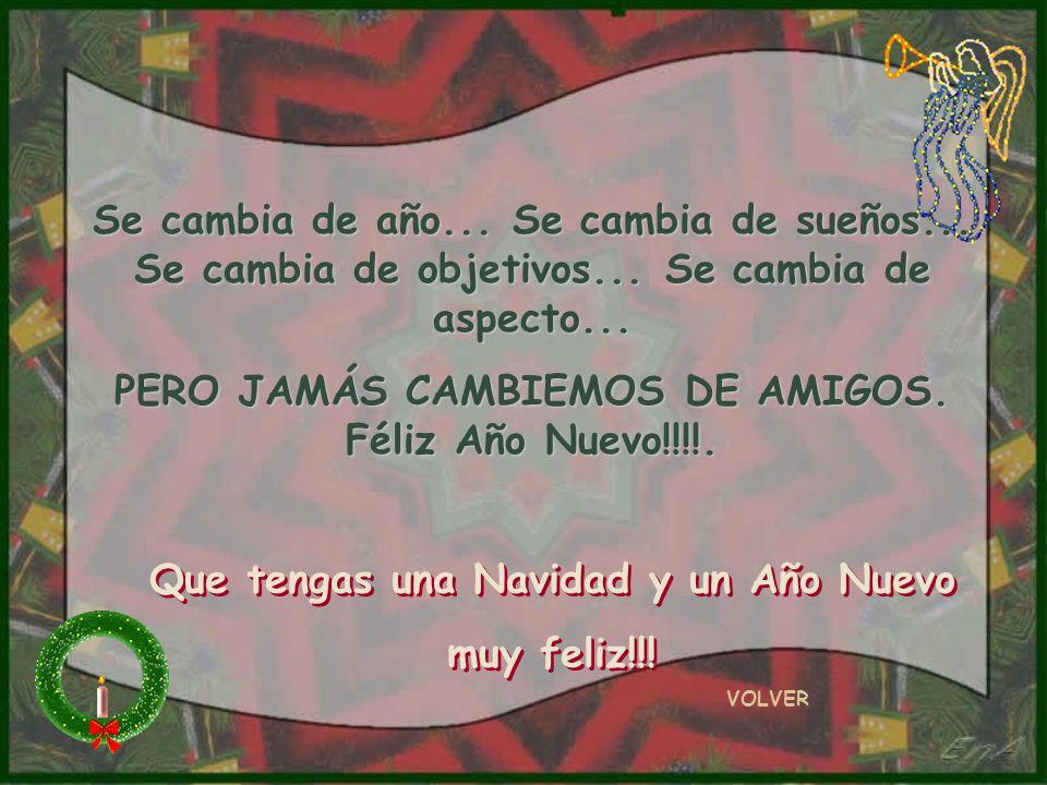 PERO JAMÁS CAMBIEMOS DE AMIGOS. Féliz Año Nuevo!!!!.