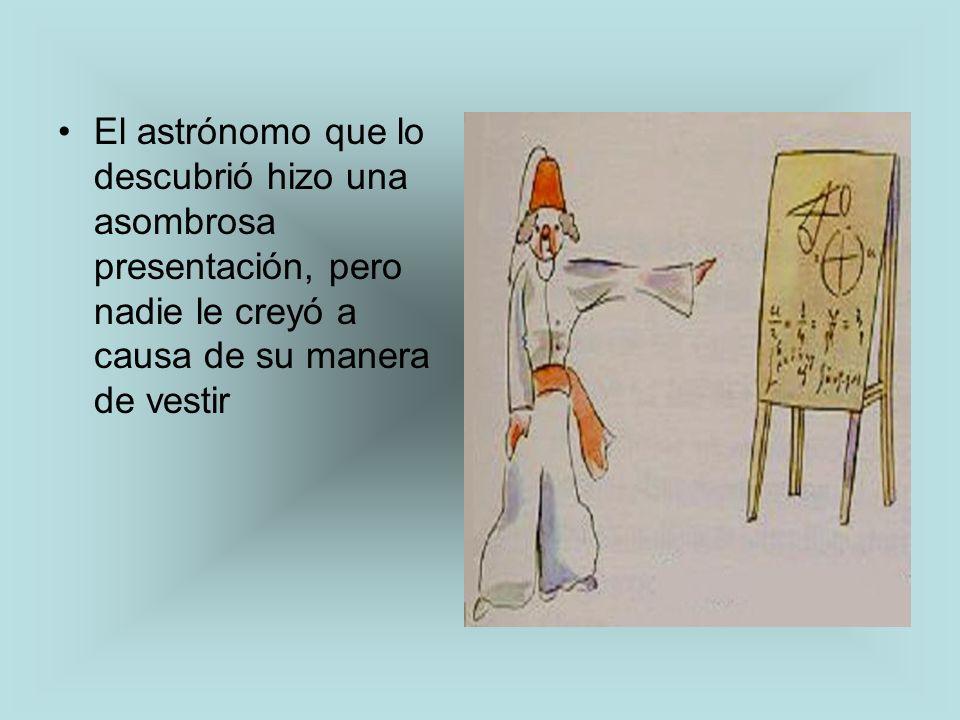El astrónomo que lo descubrió hizo una asombrosa presentación, pero nadie le creyó a causa de su manera de vestir