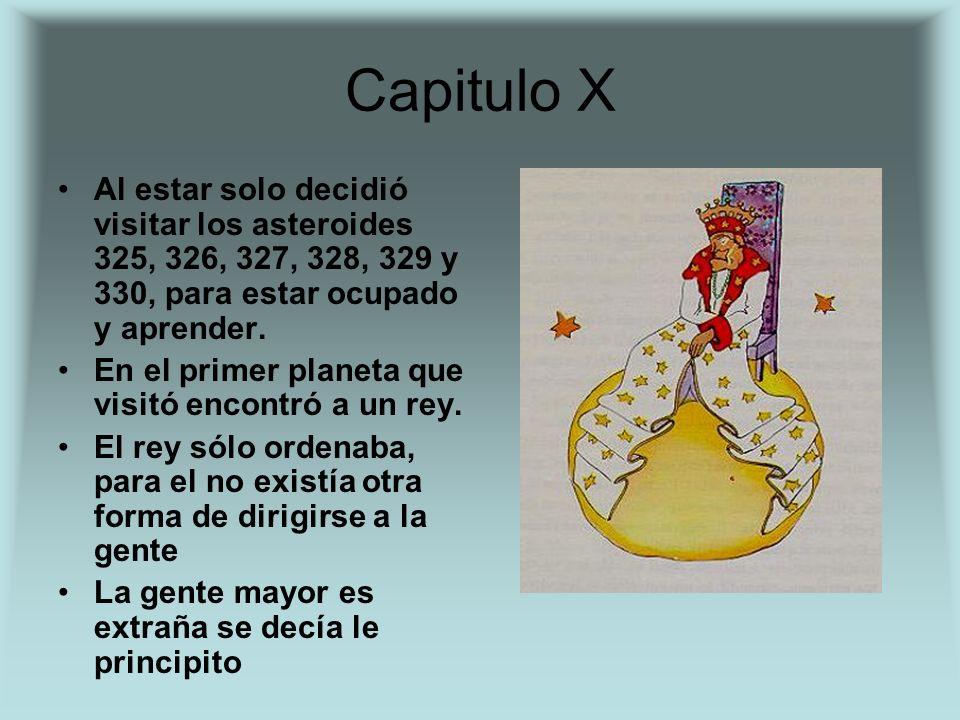 Capitulo X Al estar solo decidió visitar los asteroides 325, 326, 327, 328, 329 y 330, para estar ocupado y aprender.