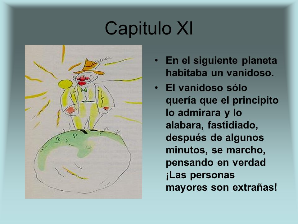 Capitulo XI En el siguiente planeta habitaba un vanidoso.