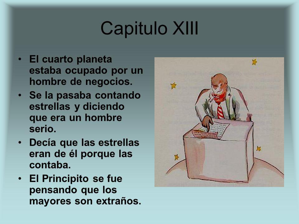 Capitulo XIII El cuarto planeta estaba ocupado por un hombre de negocios. Se la pasaba contando estrellas y diciendo que era un hombre serio.