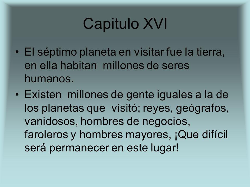 Capitulo XVI El séptimo planeta en visitar fue la tierra, en ella habitan millones de seres humanos.