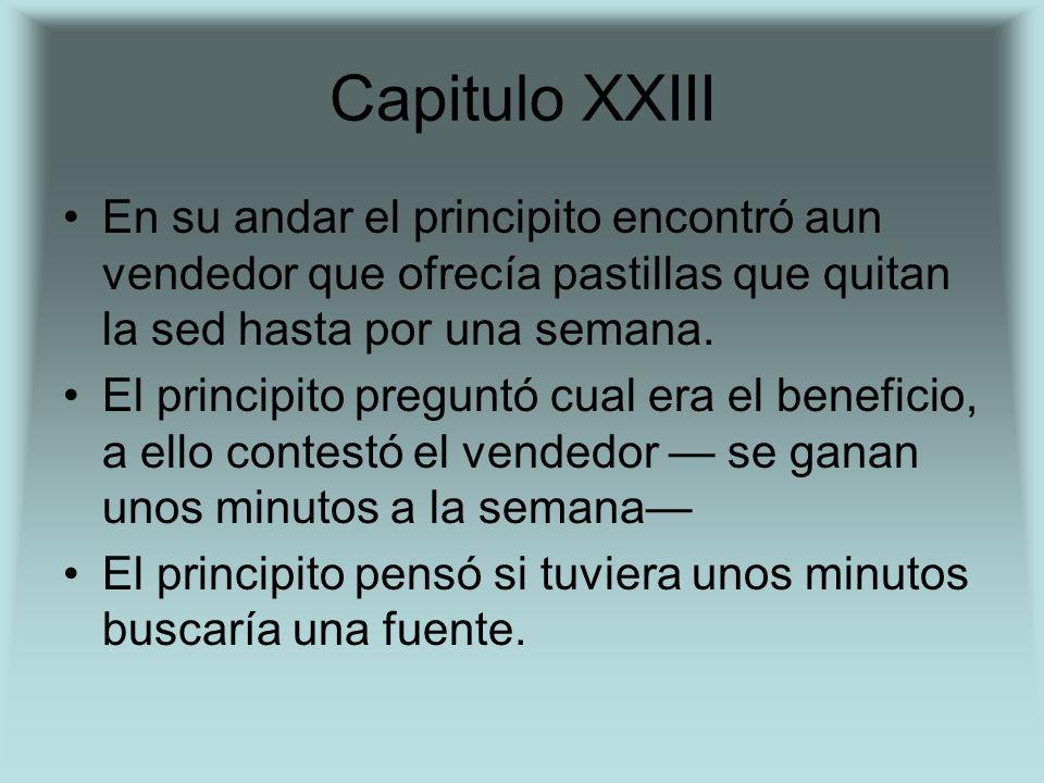 Capitulo XXIII En su andar el principito encontró aun vendedor que ofrecía pastillas que quitan la sed hasta por una semana.