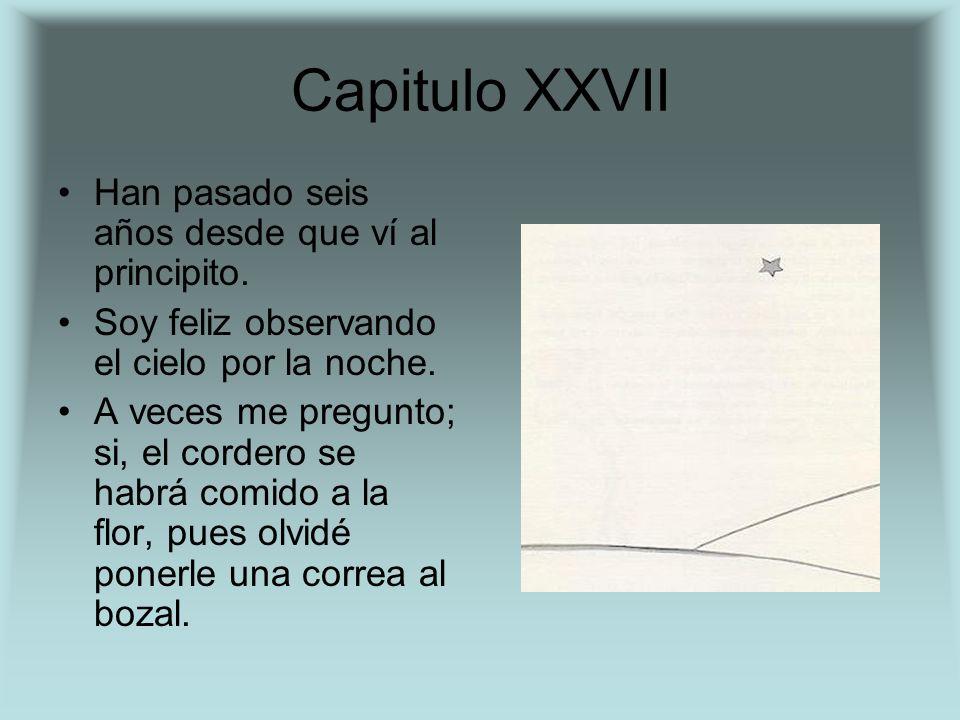 Capitulo XXVII Han pasado seis años desde que ví al principito.