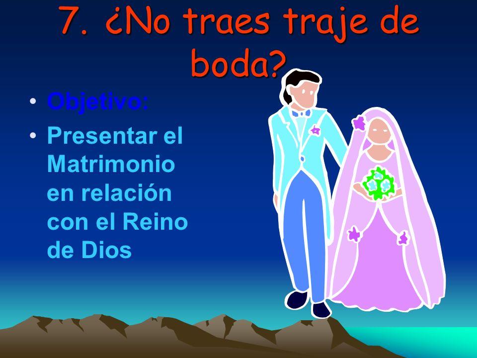 7. ¿No traes traje de boda Objetivo: