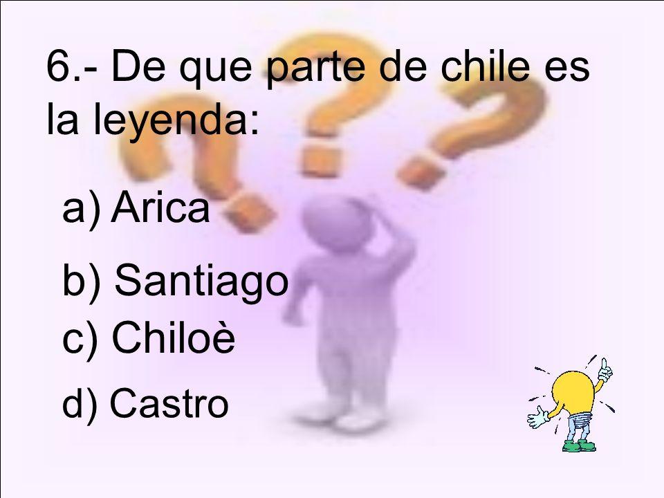 6.- De que parte de chile es la leyenda: