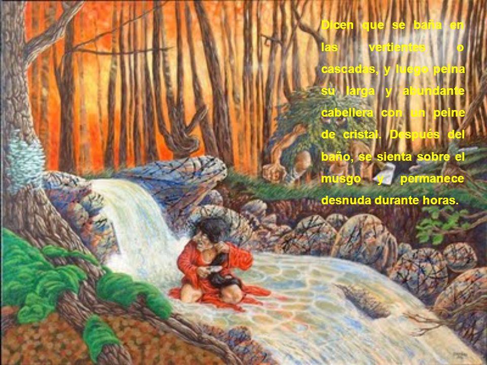 Dicen que se baña en las vertientes o cascadas, y luego peina su larga y abundante cabellera con un peine de cristal.