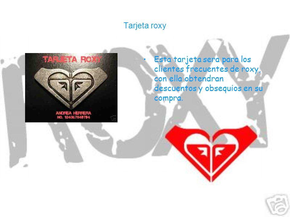 Tarjeta roxy Esta tarjeta sera para los clientes frecuentes de roxy, con ella obtendran descuentos y obsequios en su compra.