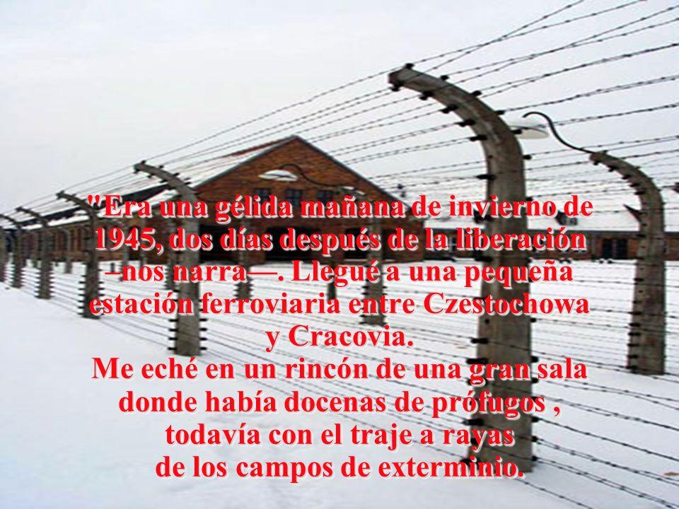 Era una gélida mañana de invierno de 1945, dos días después de la liberación –nos narra—.