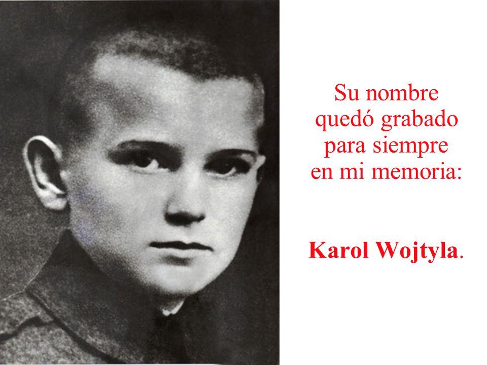 Su nombre quedó grabado para siempre en mi memoria: Karol Wojtyla.