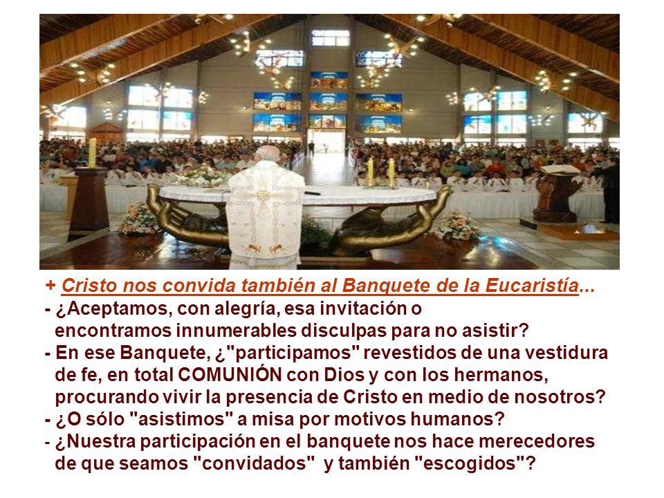 + Cristo nos convida también al Banquete de la Eucaristía...