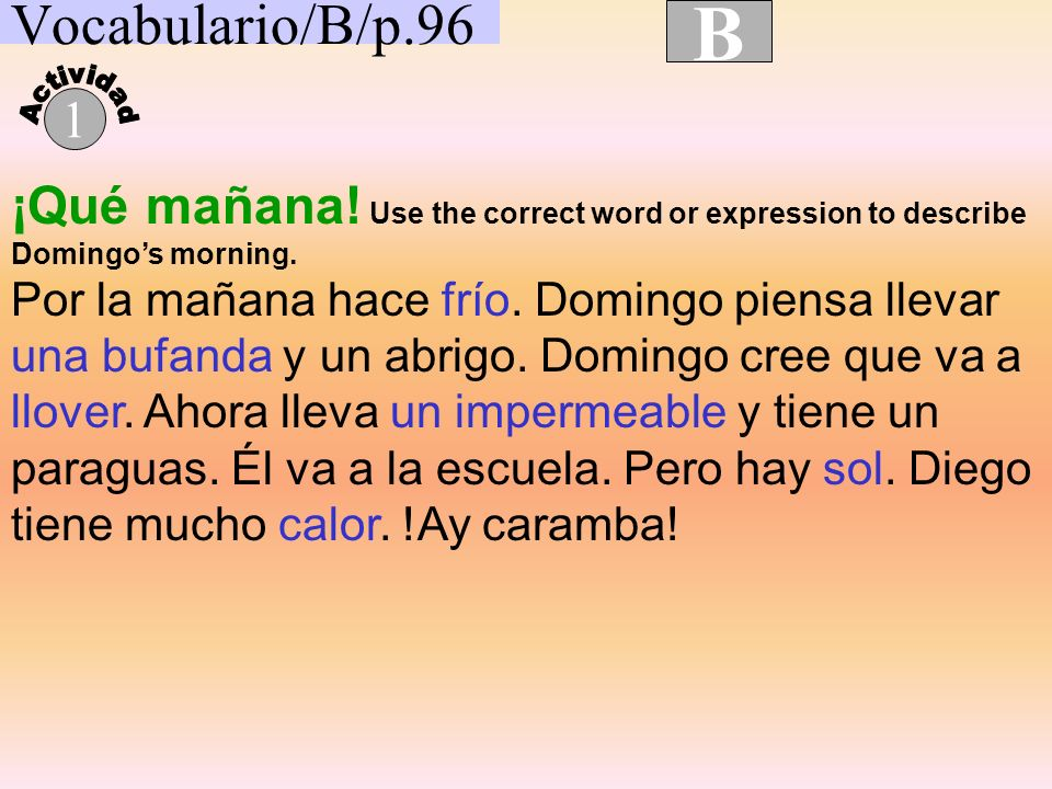 Vocabulario/B/p.96 B. Actividad. 1. ¡Qué mañana! Use the correct word or expression to describe Domingo's morning.