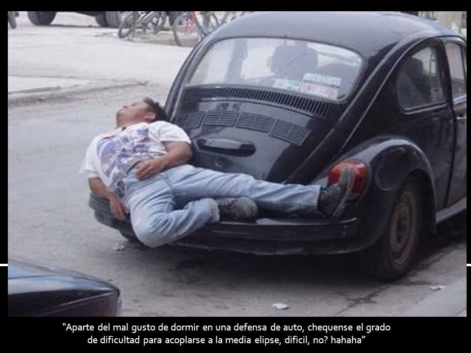 Aparte del mal gusto de dormir en una defensa de auto, chequense el grado de dificultad para acoplarse a la media elipse, dificil, no.