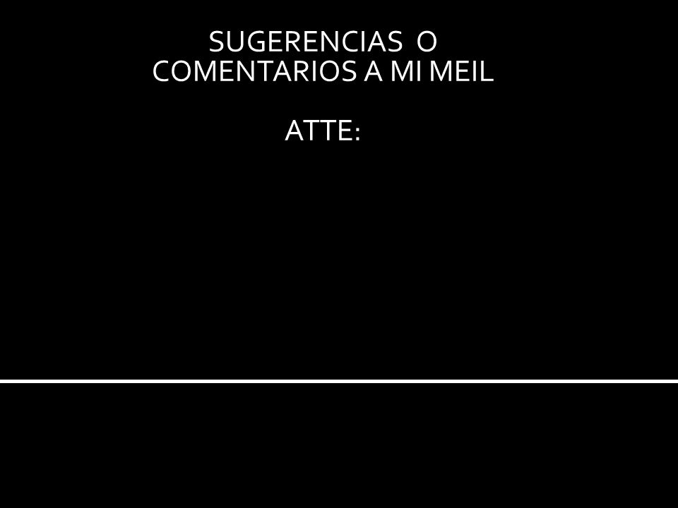 SUGERENCIAS O COMENTARIOS A MI MEIL