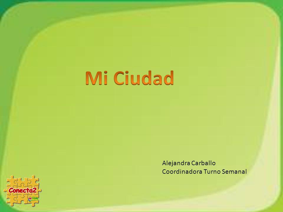 Mi Ciudad Alejandra Carballo Coordinadora Turno Semanal