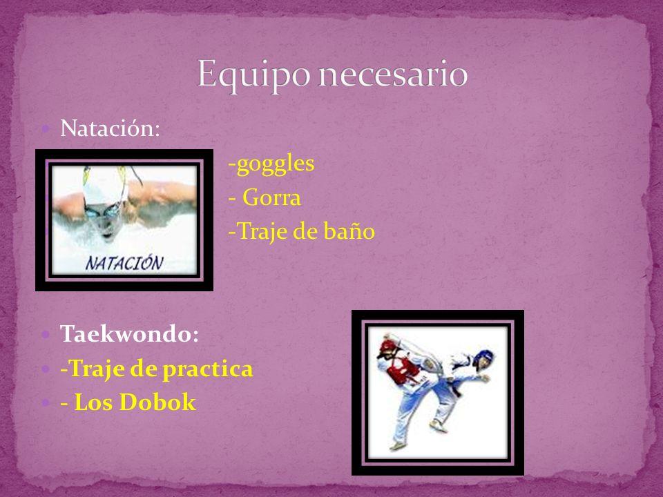 Equipo necesario Natación: -goggles - Gorra -Traje de baño Taekwondo: