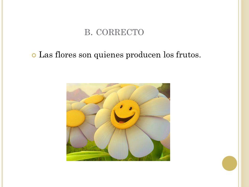 Las flores son quienes producen los frutos.