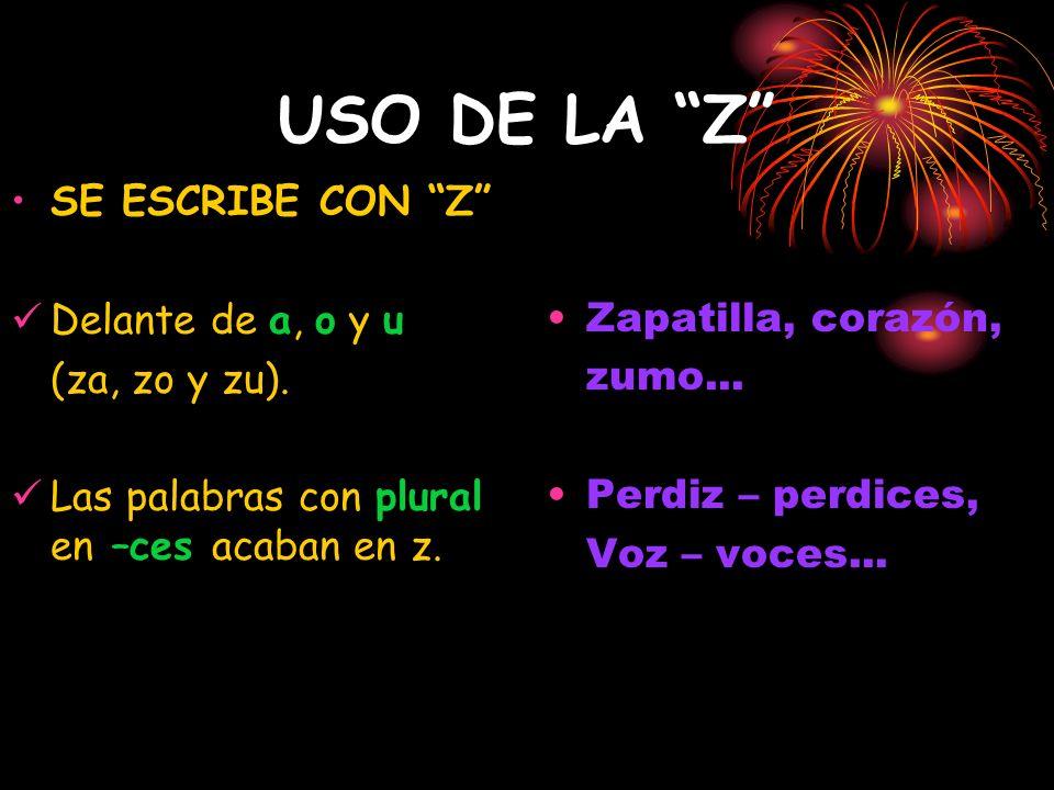 USO DE LA Z SE ESCRIBE CON Z Delante de a, o y u (za, zo y zu).