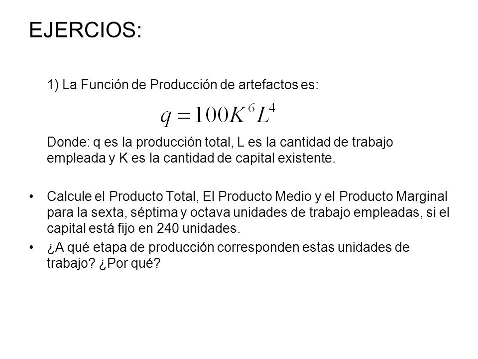 EJERCIOS: 1) La Función de Producción de artefactos es:
