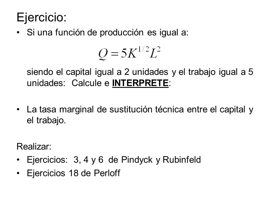 Ejercicio: Si una función de producción es igual a:
