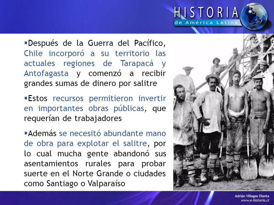 Después de la Guerra del Pacífico, Chile incorporó a su territorio las actuales regiones de Tarapacá y Antofagasta y comenzó a recibir grandes sumas de dinero por salitre
