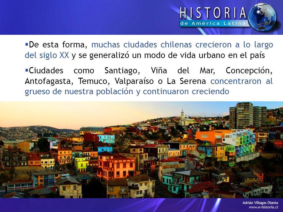 De esta forma, muchas ciudades chilenas crecieron a lo largo del siglo XX y se generalizó un modo de vida urbano en el país