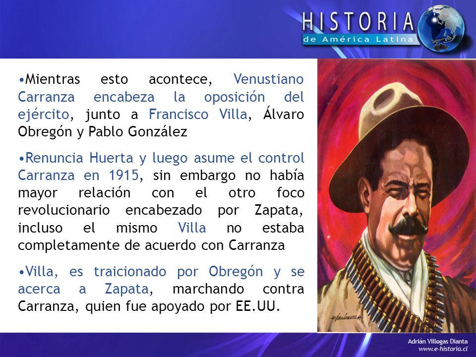 Mientras esto acontece, Venustiano Carranza encabeza la oposición del ejército, junto a Francisco Villa, Álvaro Obregón y Pablo González