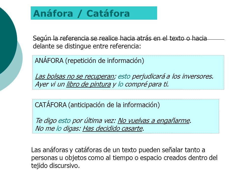 Anáfora / Catáfora Según la referencia se realice hacia atrás en el texto o hacia delante se distingue entre referencia: